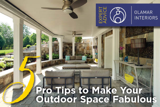Five Pro Tips to Make Your Outdoor Space Fabulous